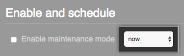 Drop-down menu with the option to enable maintenance mode now selected